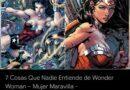 Descubre 7 Cosas que casi nadie entiende de Wonder Woman mejor conocida como la Mujer Maravilla,