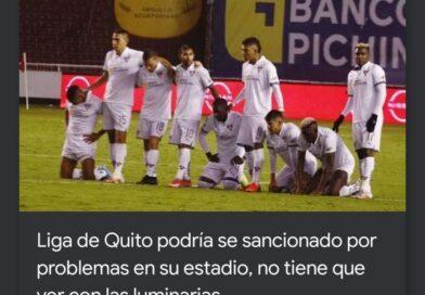 Liga de Quito podría se sancionado por problemas en su estadio, no tiene que ver con las luminarias